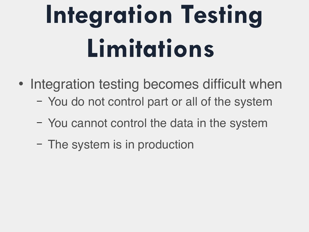 Integration Testing Limitations • Integration t...