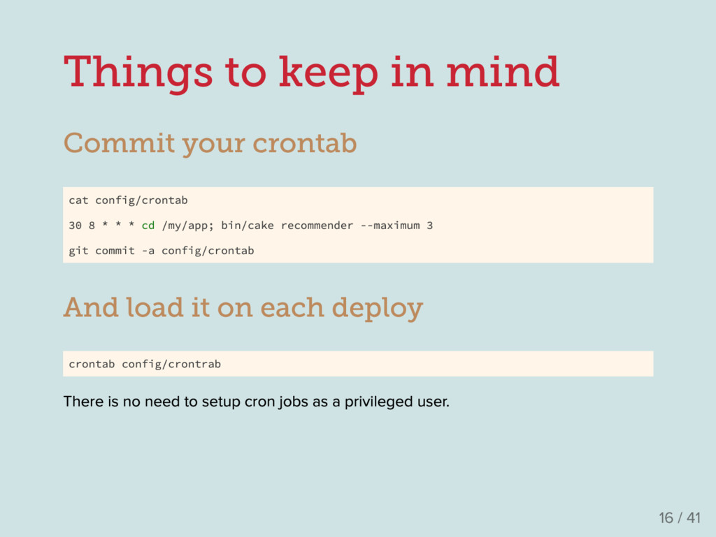 Things to keep in mind Commit your crontab cat ...