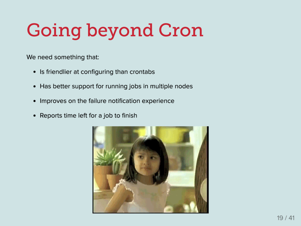 Going beyond Cron We need something that : Is f...