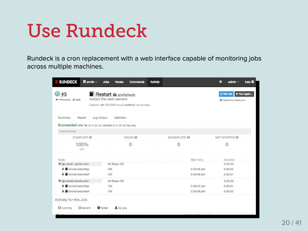 Use Rundeck Rundeck is a cron replacement with ...