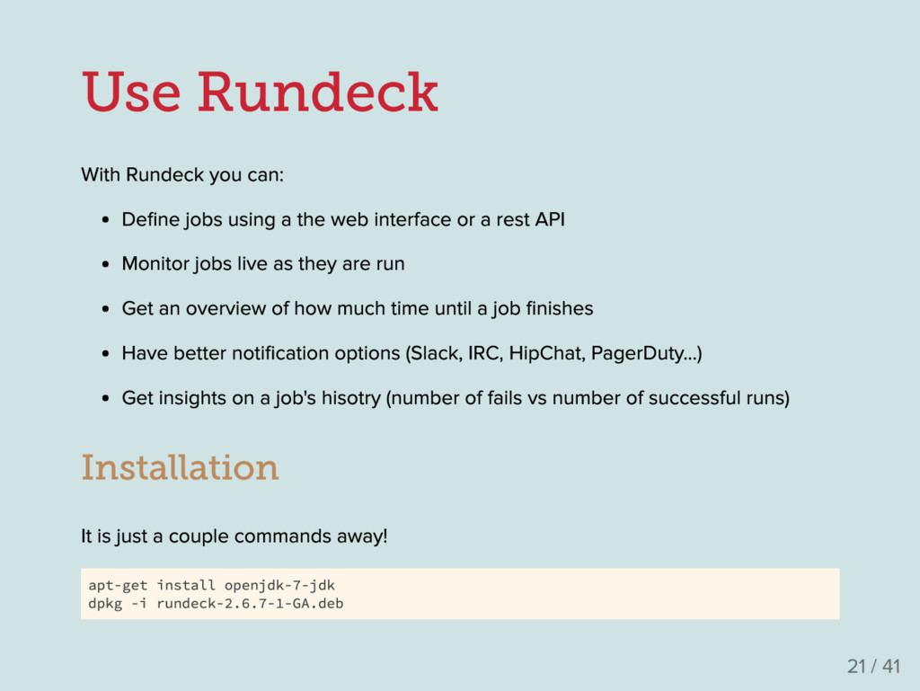 Use Rundeck With Rundeck you can : De fine jobs ...