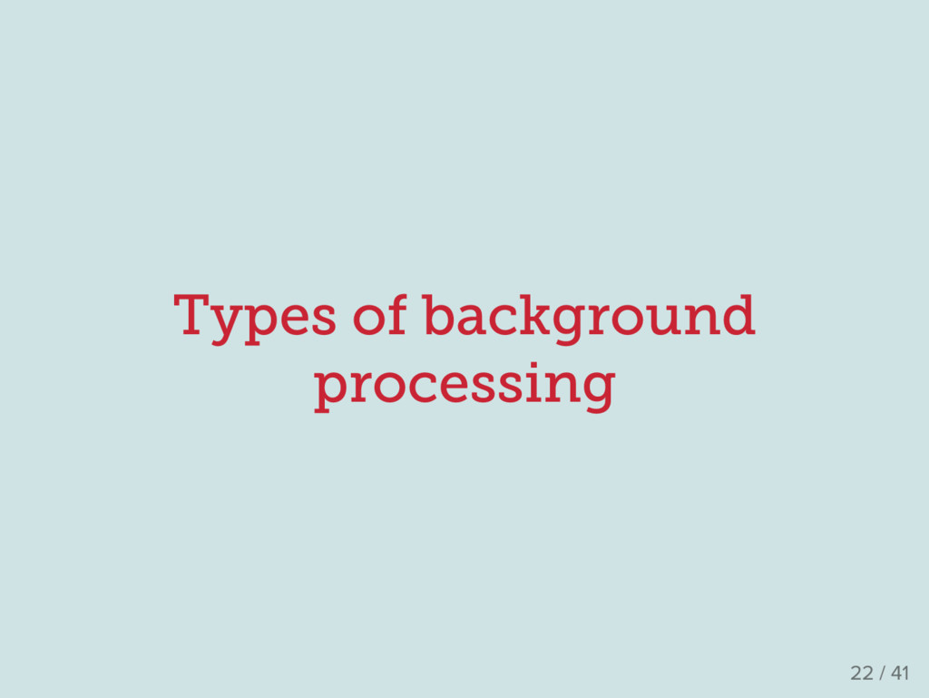 Types of background processing 22 / 41