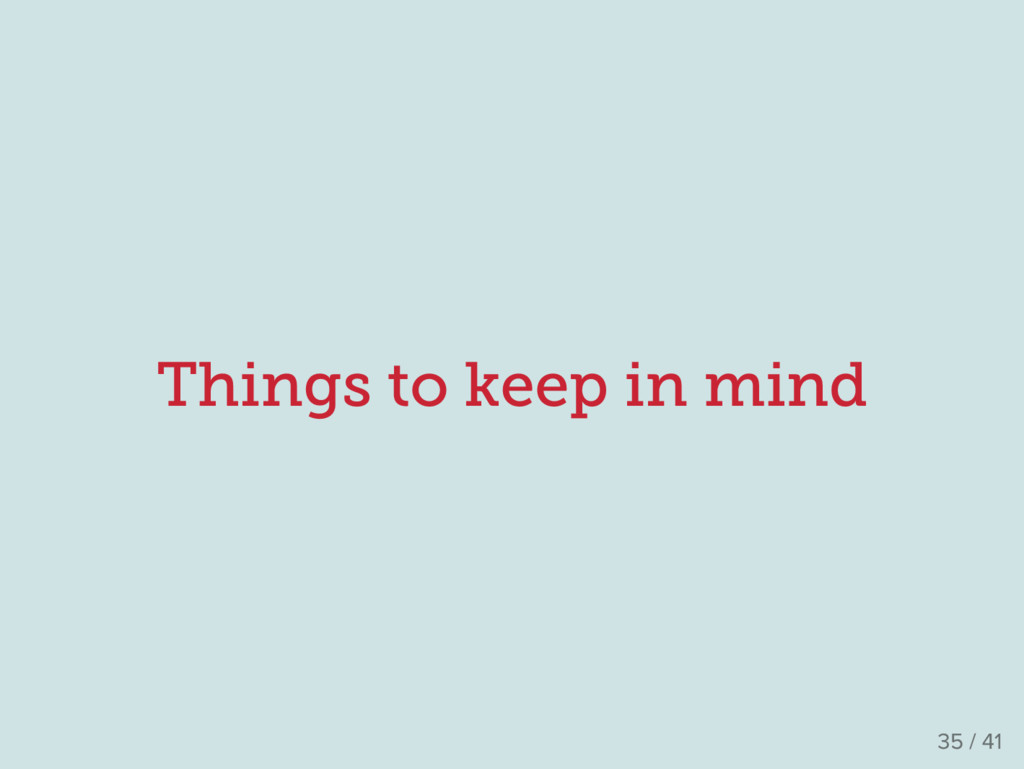 Things to keep in mind 35 / 41