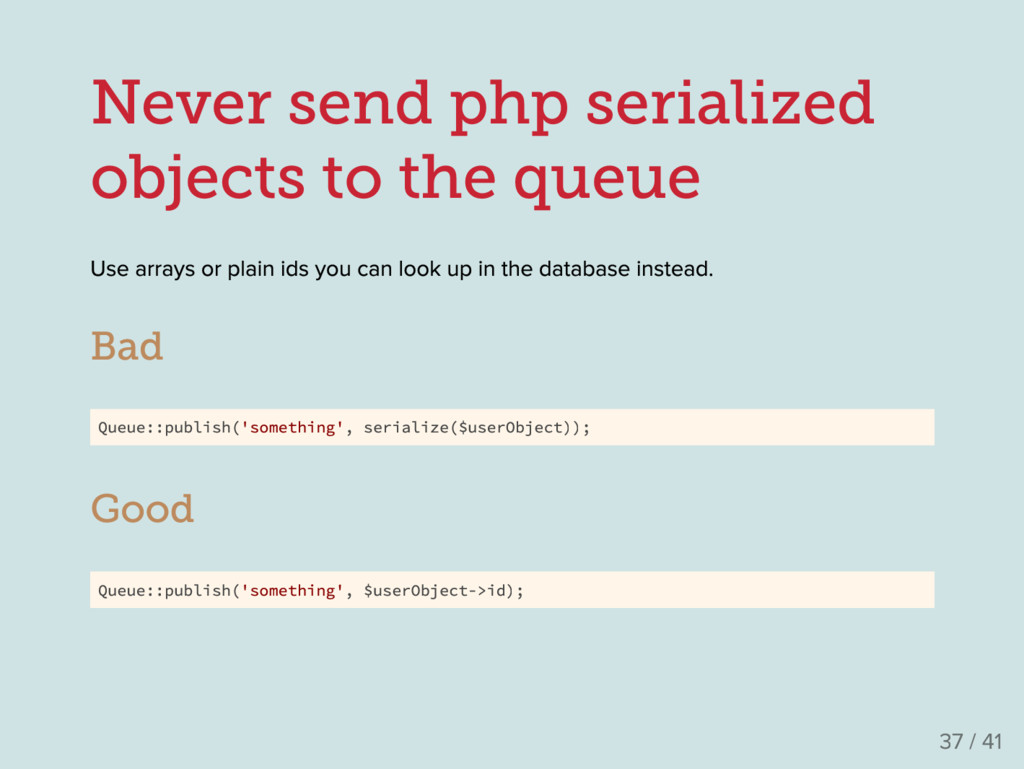 Never send php serialized objects to the queue ...