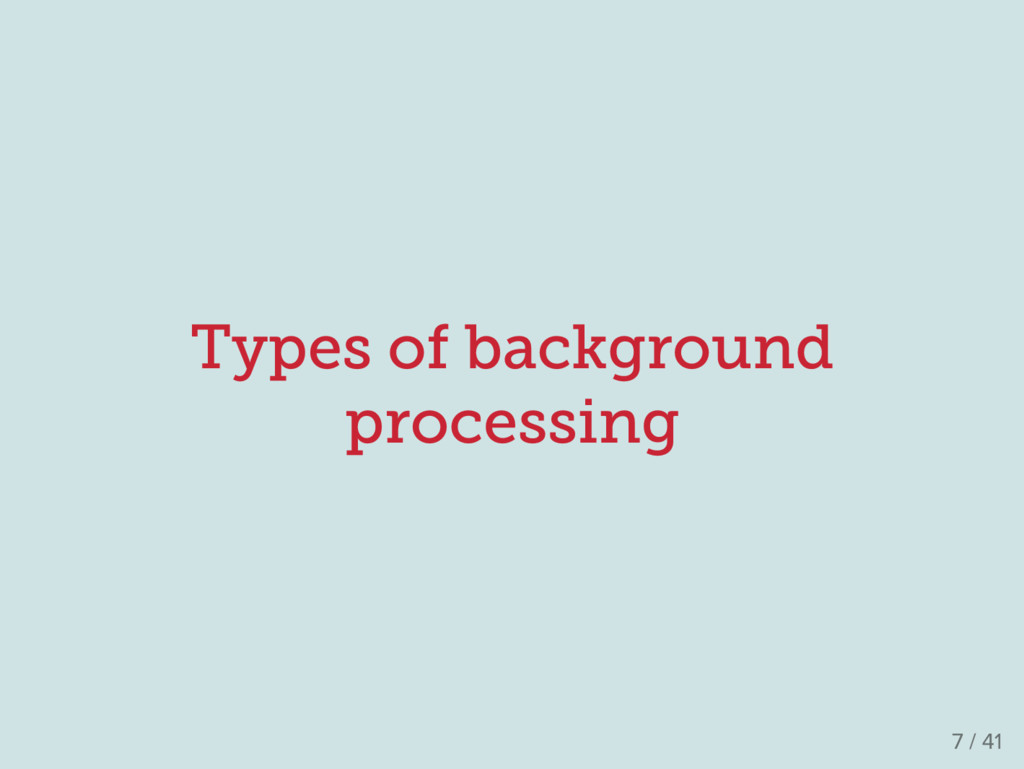 Types of background processing 7 / 41