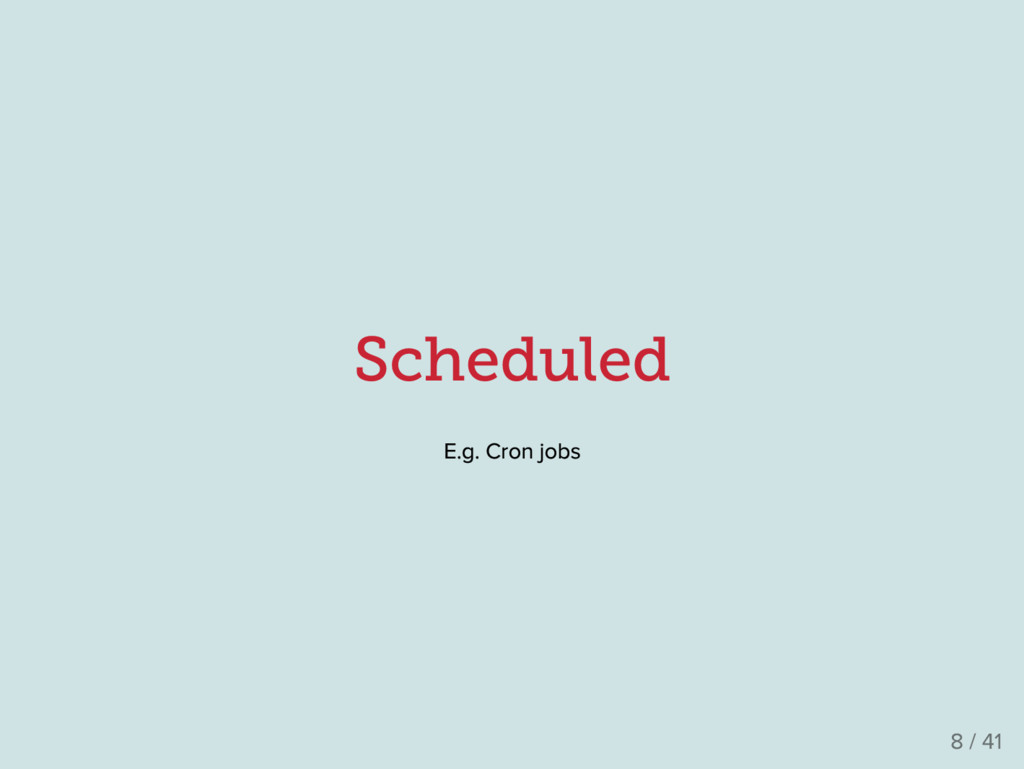 Scheduled E .g . Cron jobs 8 / 41