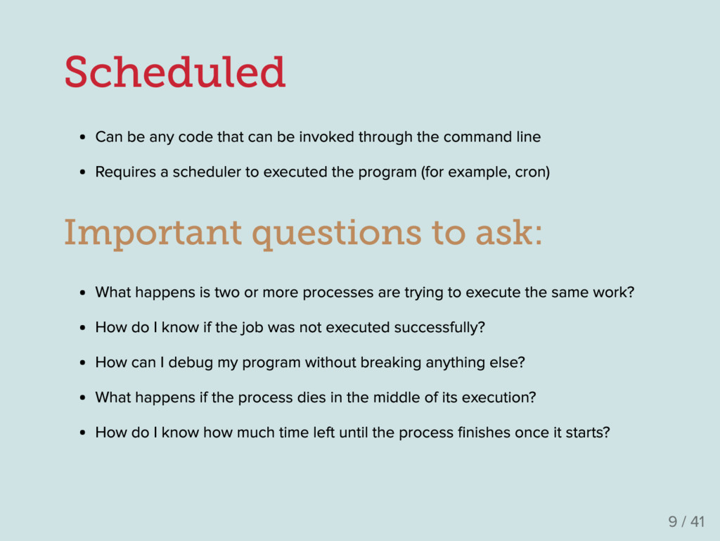 Scheduled Can be any code that can be invoked t...
