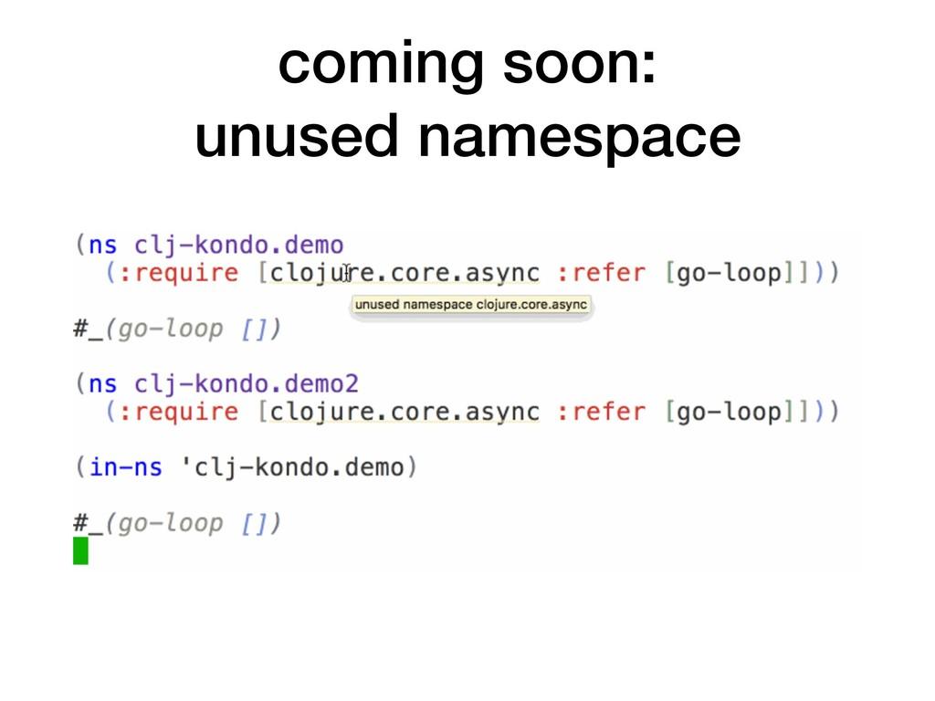 coming soon: unused namespace