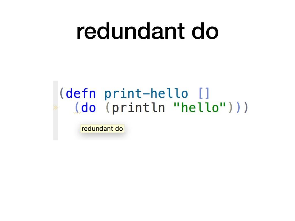 redundant do