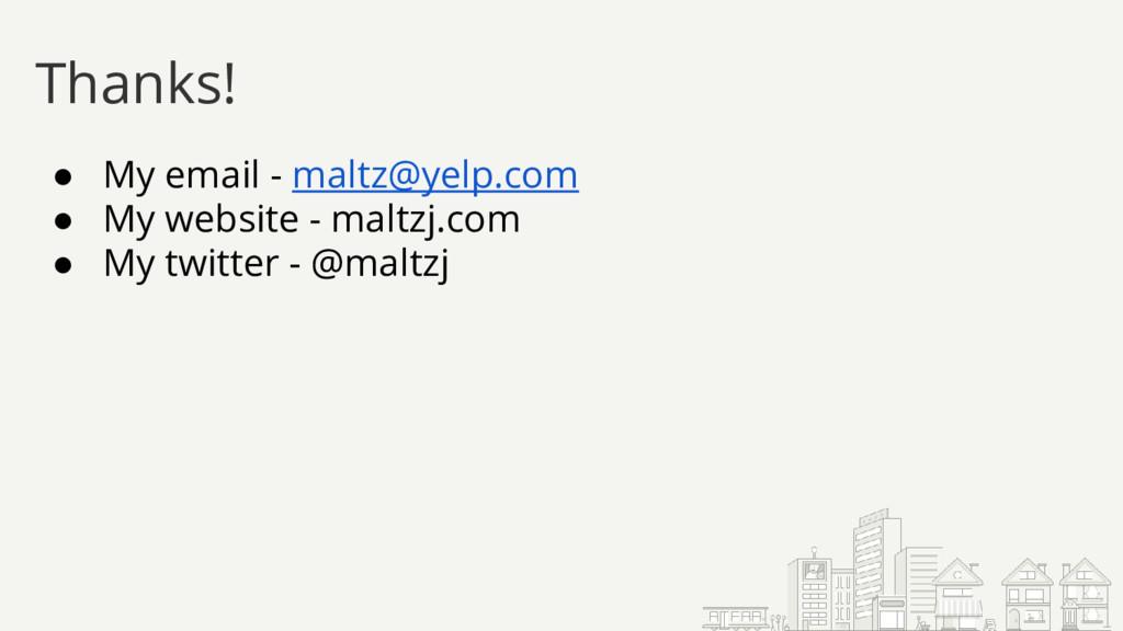 Thanks! ● My email - maltz@yelp.com ● My websit...