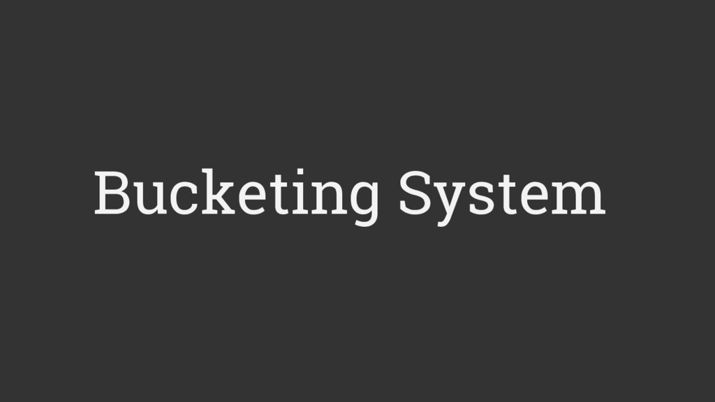 Bucketing System