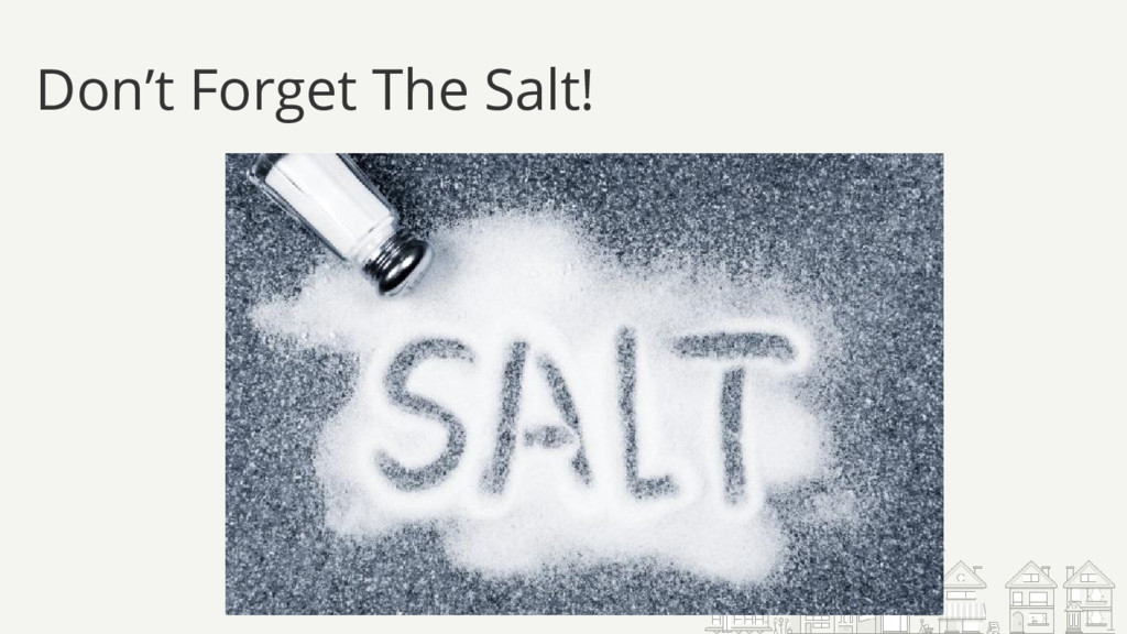 Don't Forget The Salt!