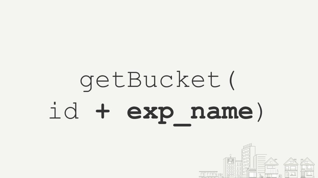 getBucket( id + exp_name)