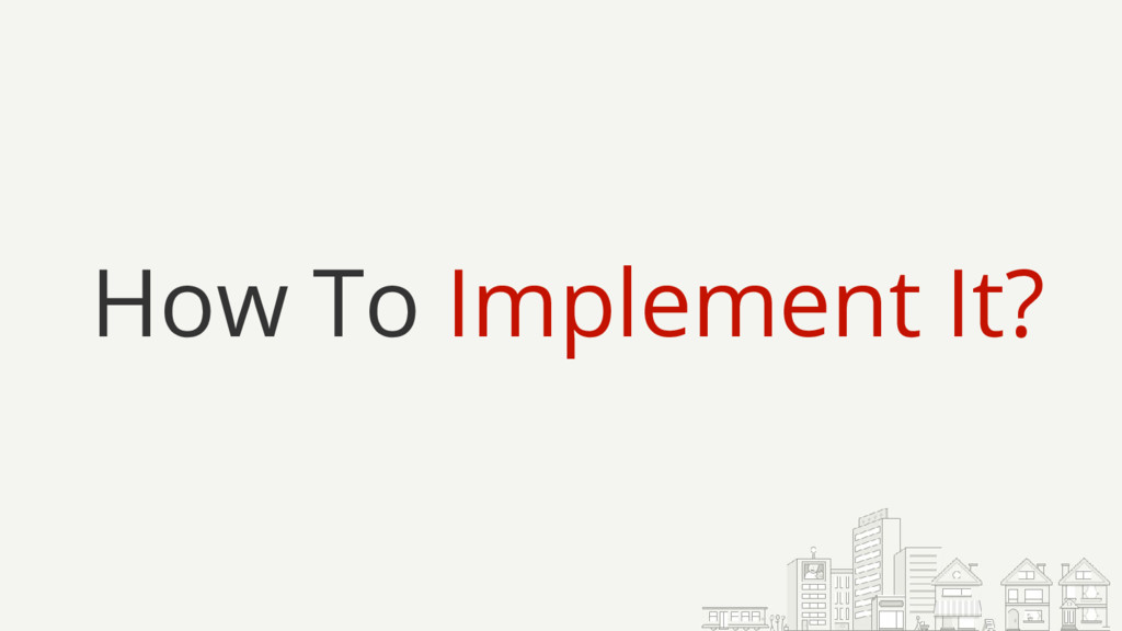 How To Implement It?