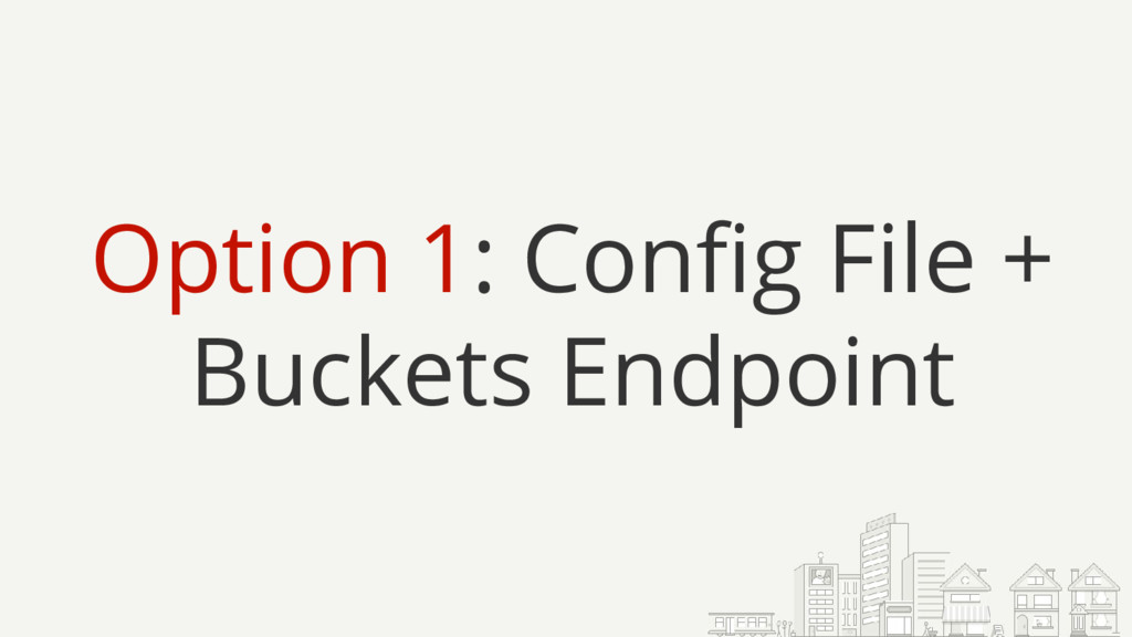 Option 1: Config File + Buckets Endpoint