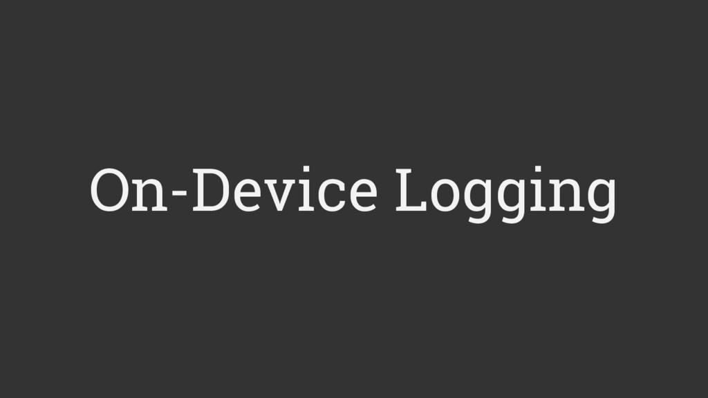 On-Device Logging