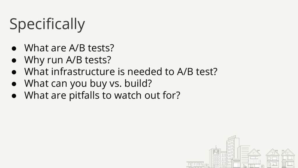 ● What are A/B tests? ● Why run A/B tests? ● Wh...