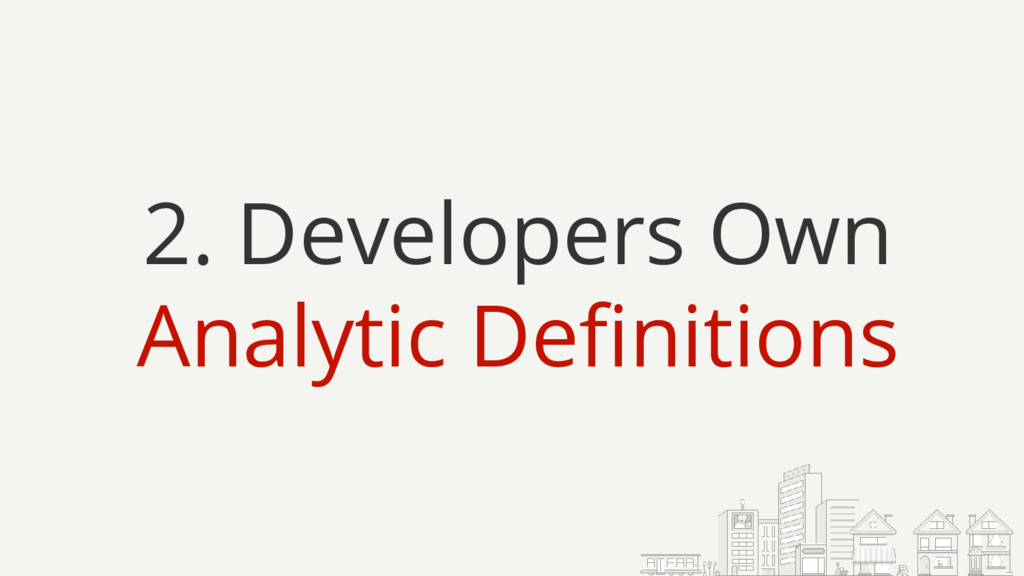 2. Developers Own Analytic Definitions