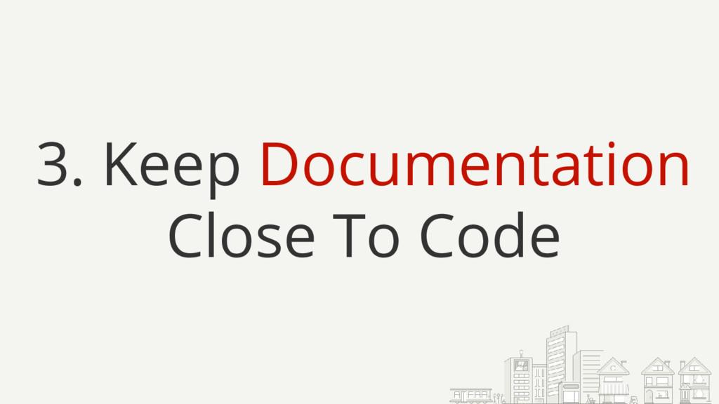 3. Keep Documentation Close To Code