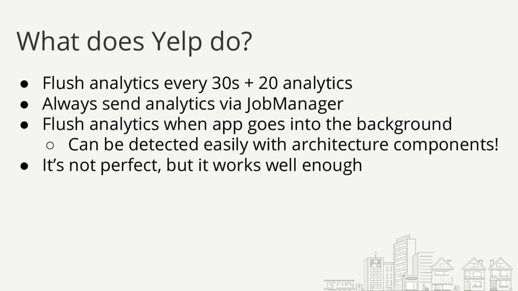 ● Flush analytics every 30s + 20 analytics ● Al...