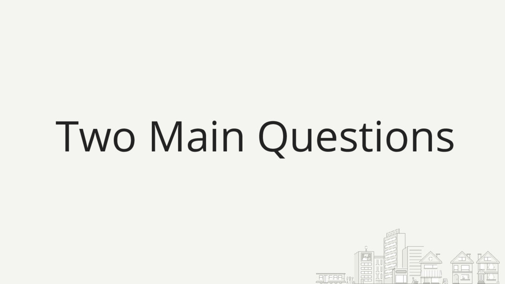 Two Main Questions