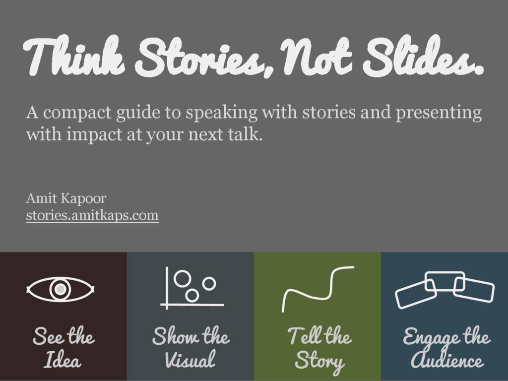 Think Stories, Not Slides. A compact guide to s...