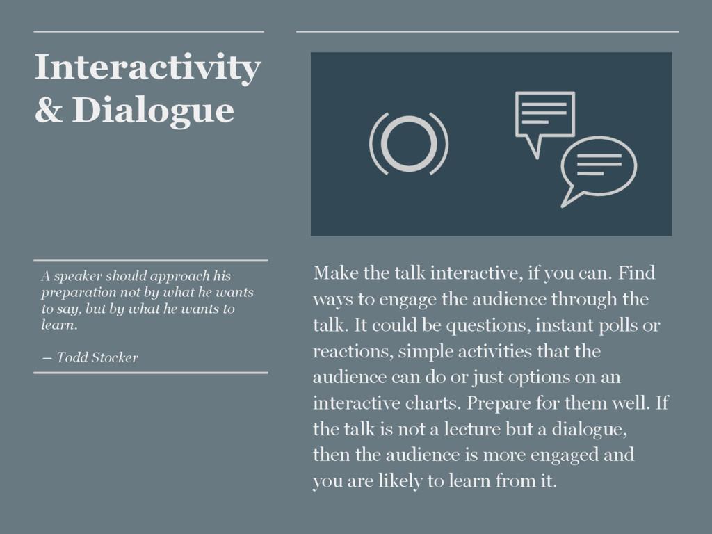 Interactivity & Dialogue Make the talk interact...