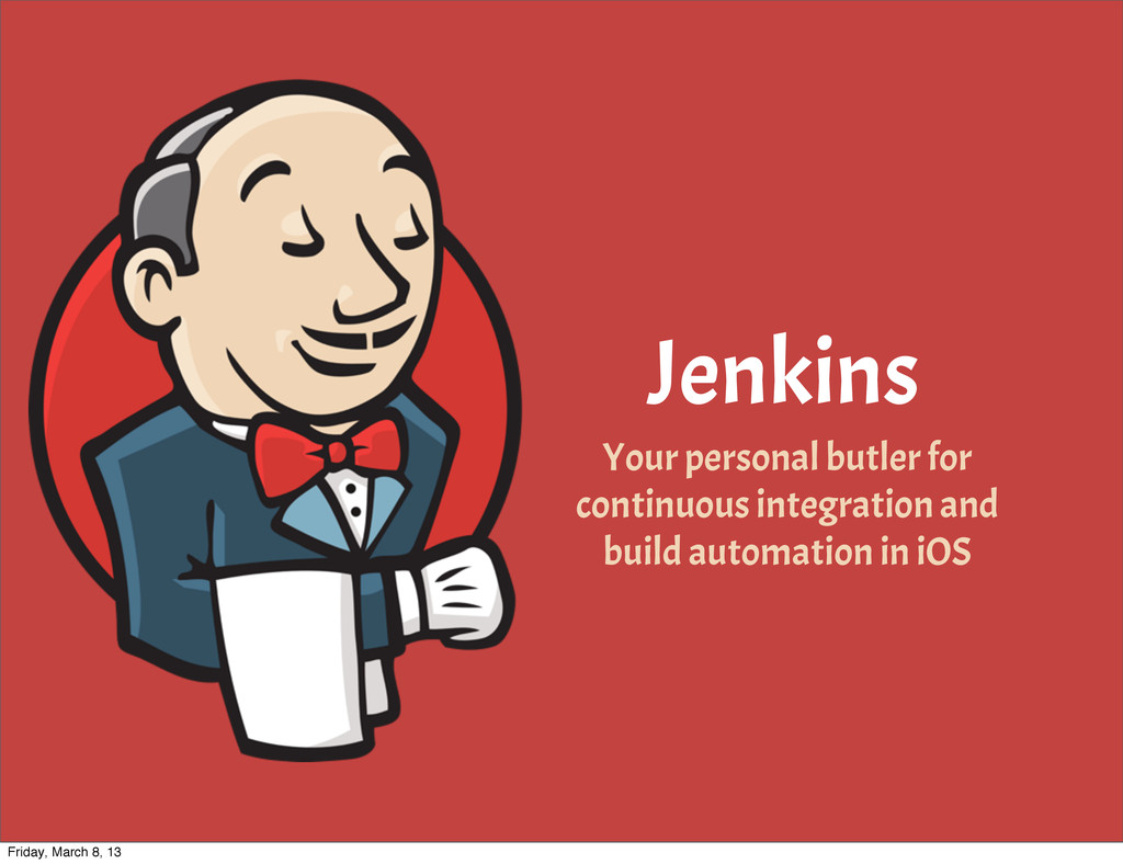 Jenkins Your personal butler for continuous int...