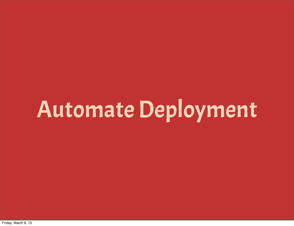 Automate Deployment Friday, March 8, 13