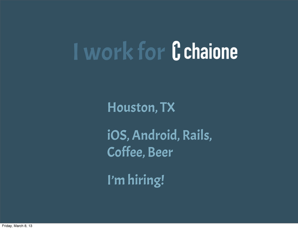 I work for Houston, TX iOS, Android, Rails, Cof...