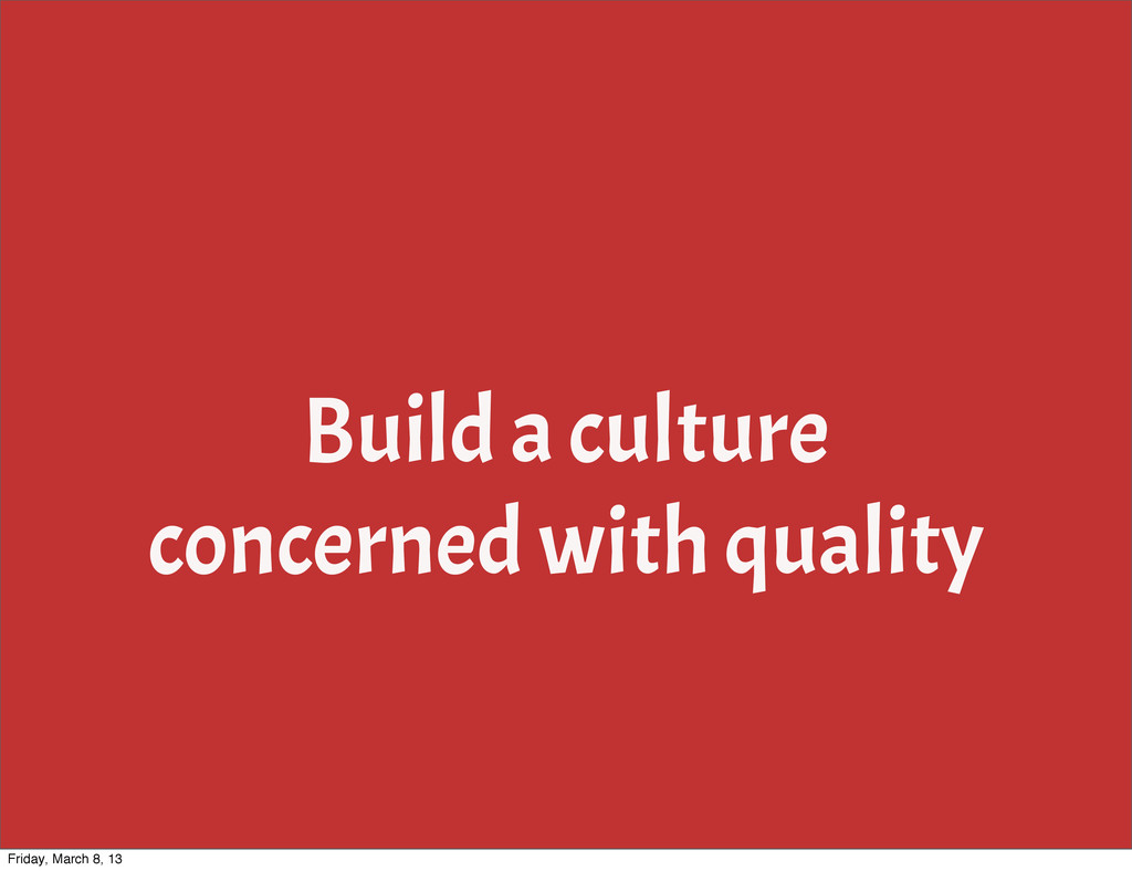 Build a culture concerned with quality Friday, ...