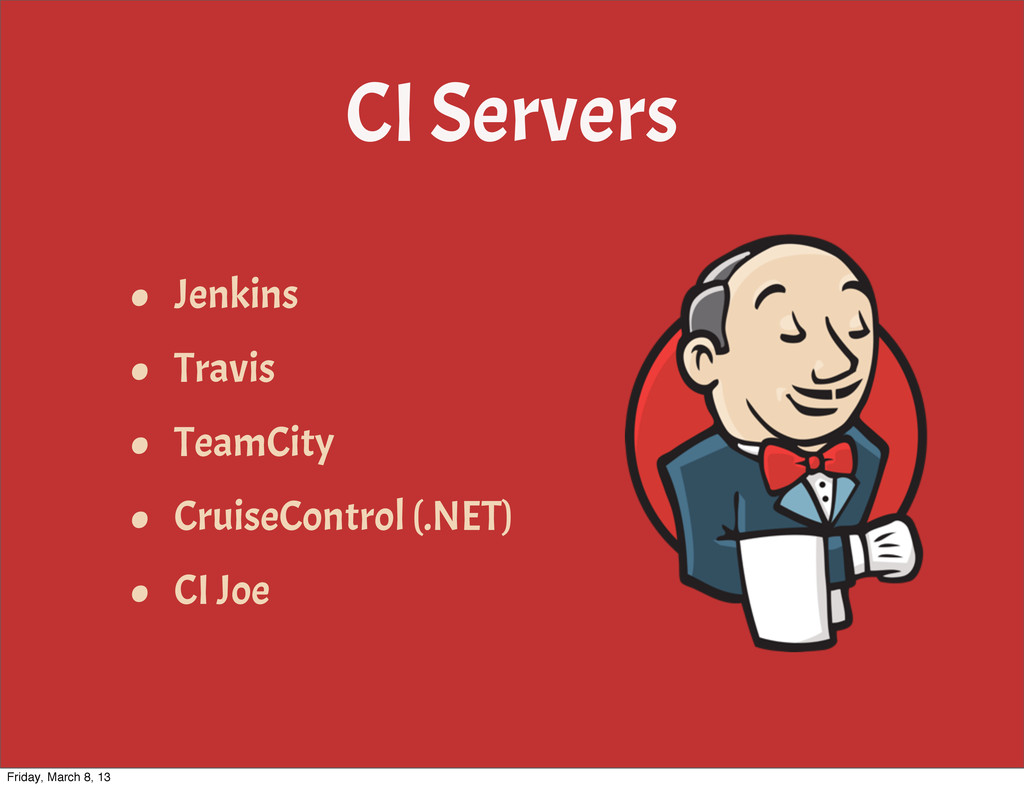 CI Servers • Jenkins • Travis • TeamCity • Crui...