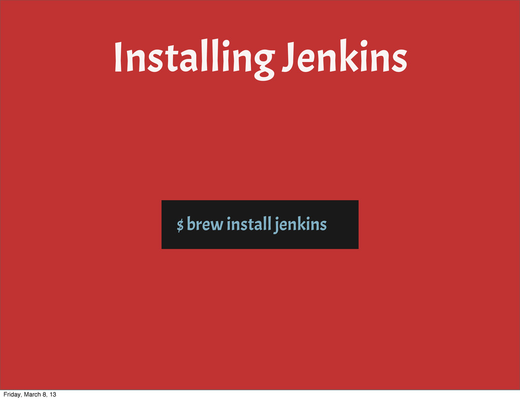 Installing Jenkins $ brew install jenkins Frida...