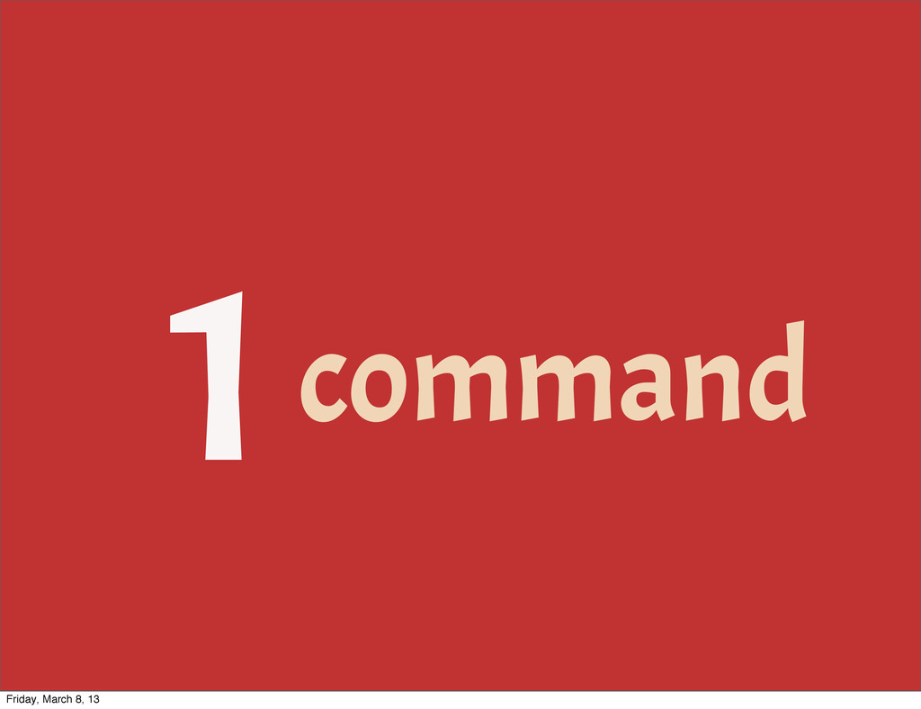 1command Friday, March 8, 13