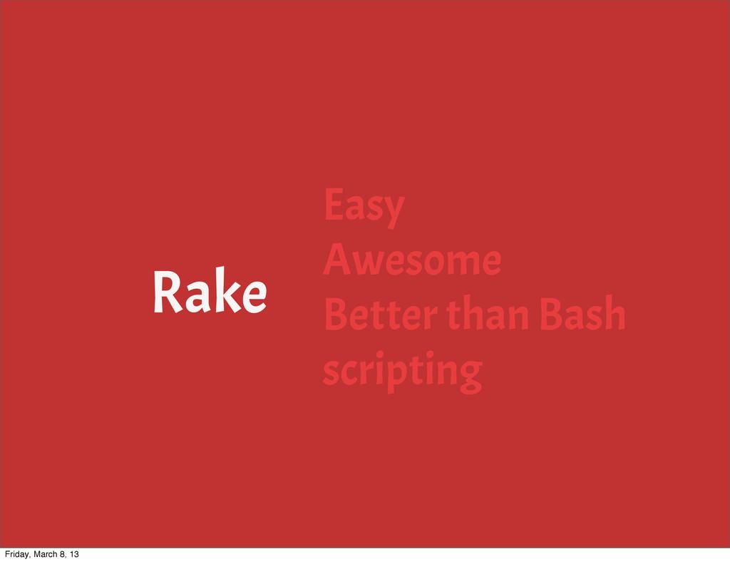 Rake Easy Awesome Better than Bash scripting Fr...