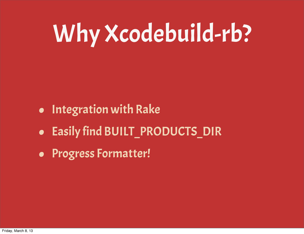 Why Xcodebuild-rb? • Integration with Rake • Ea...