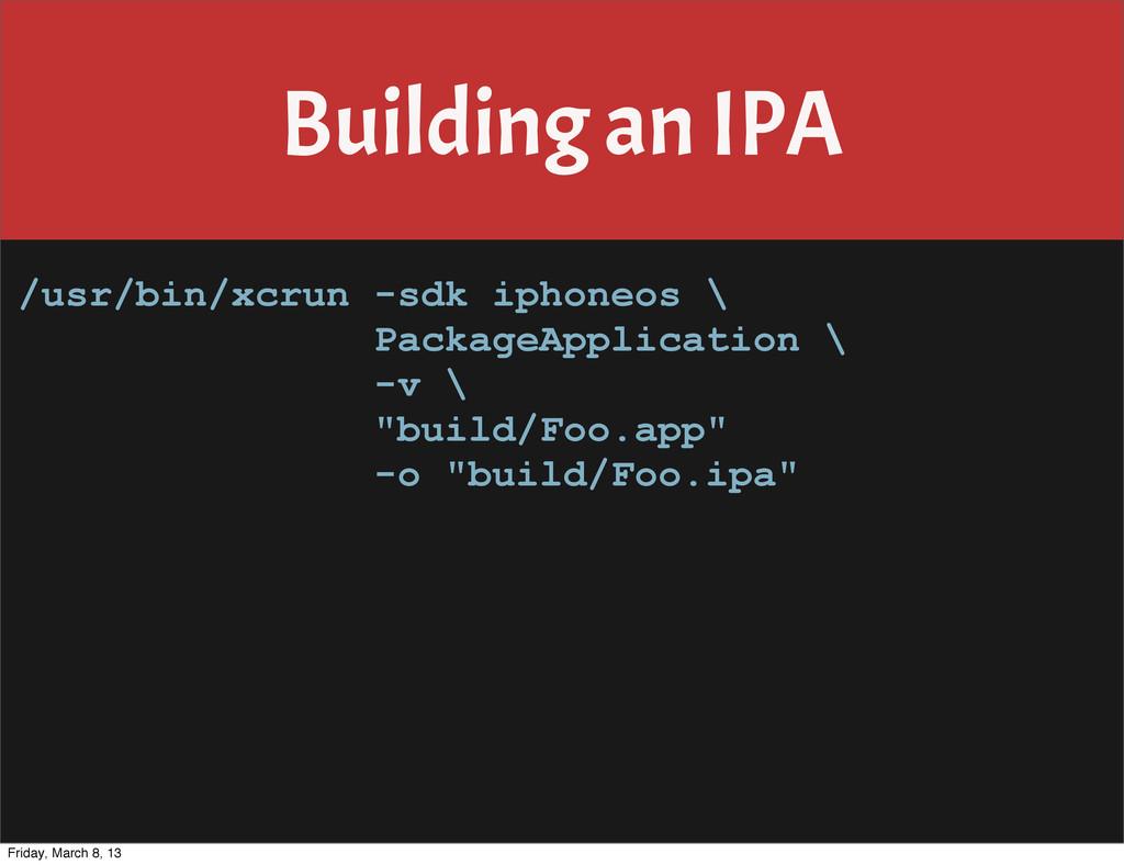 Building an IPA /usr/bin/xcrun -sdk iphoneos \ ...