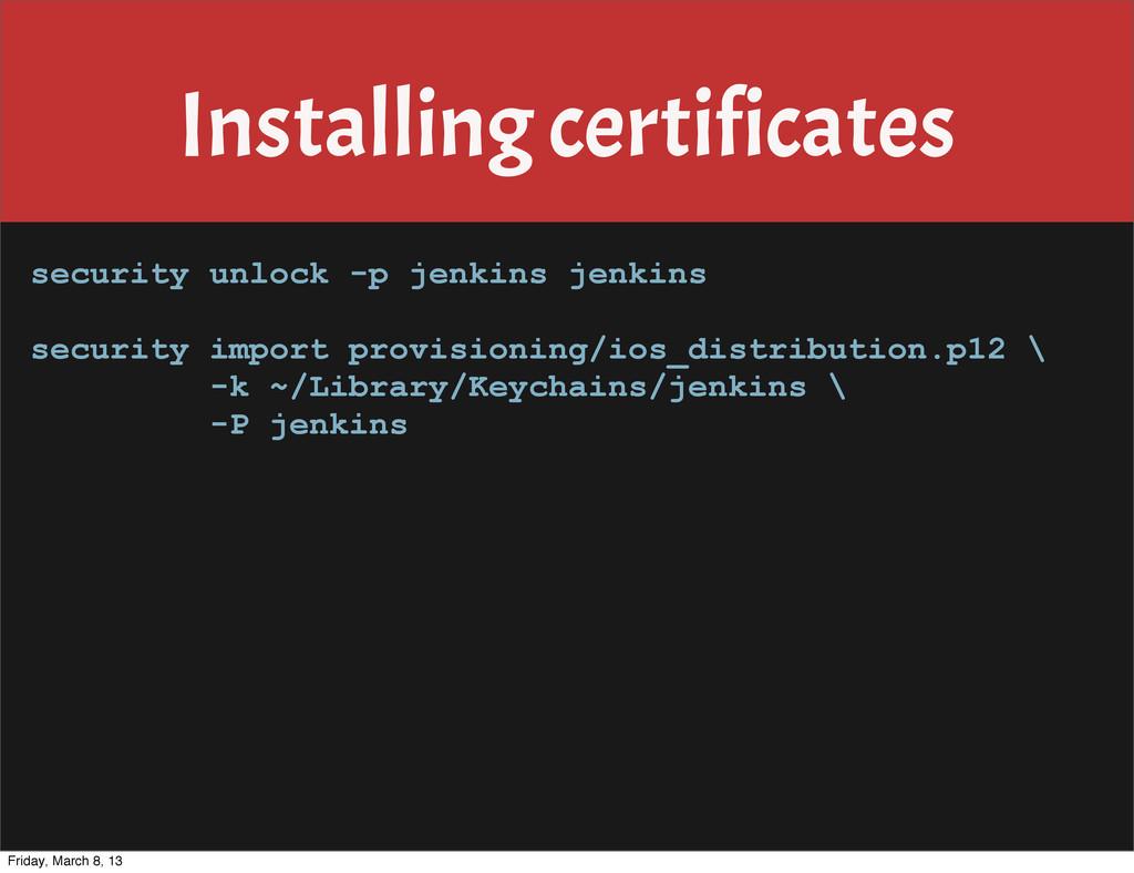 Installing certificates security unlock -p jenk...