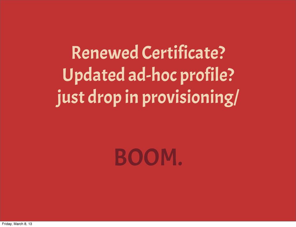 BOOM. Renewed Certificate? Updated ad-hoc profi...