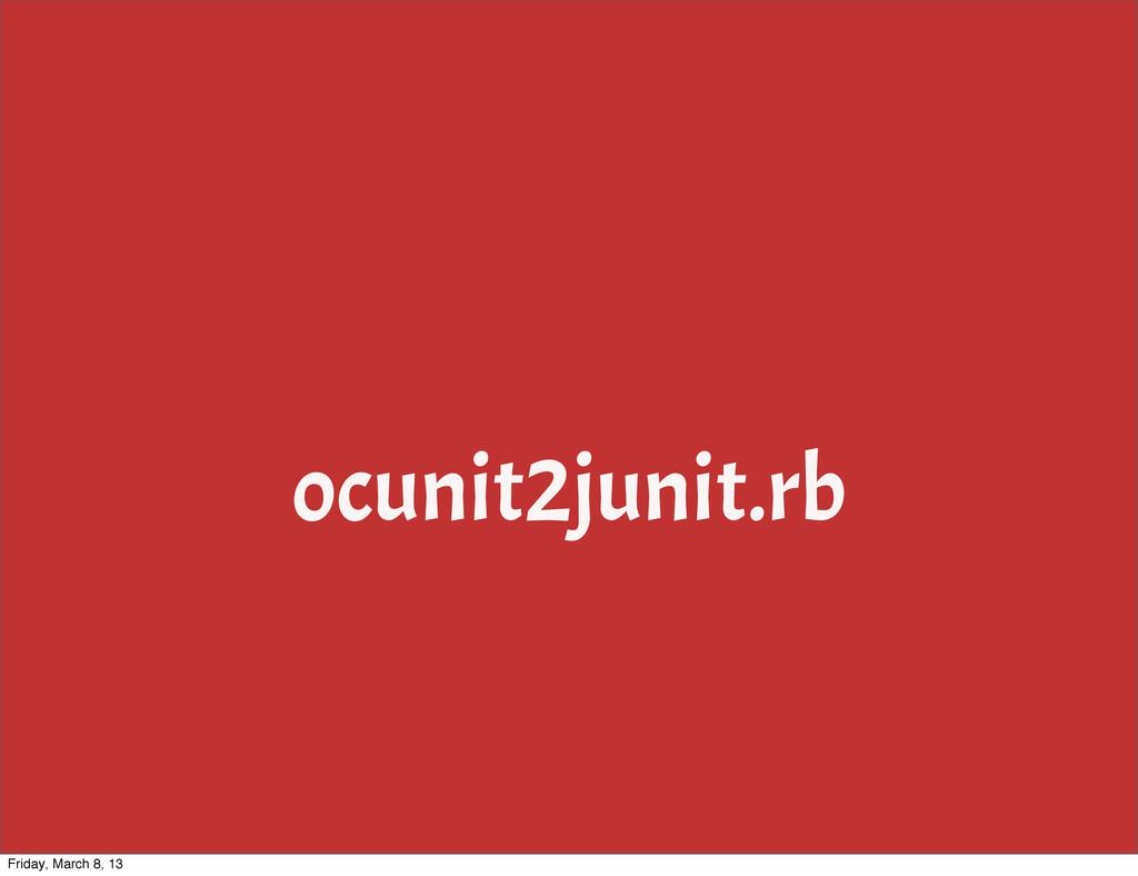 ocunit2junit.rb Friday, March 8, 13