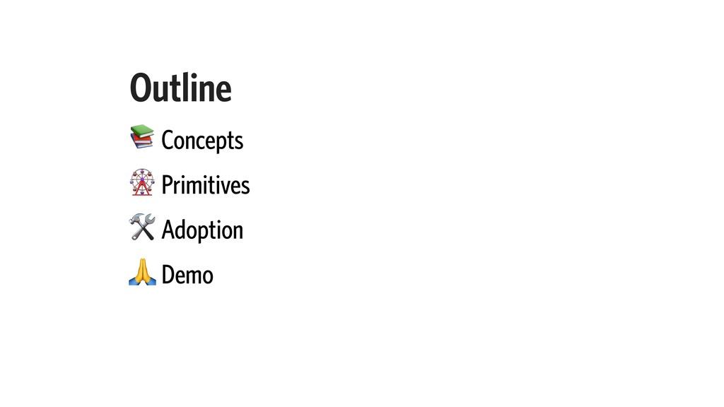 Outline  Concepts  Primitives  Adoption  Demo