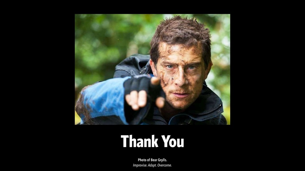 Thank You Photo of Bear Grylls.  Improvise. Ada...