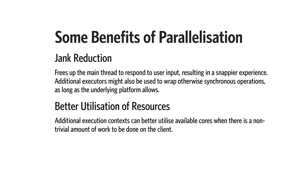 Some Benefits of Parallelisation Jank Reduction...