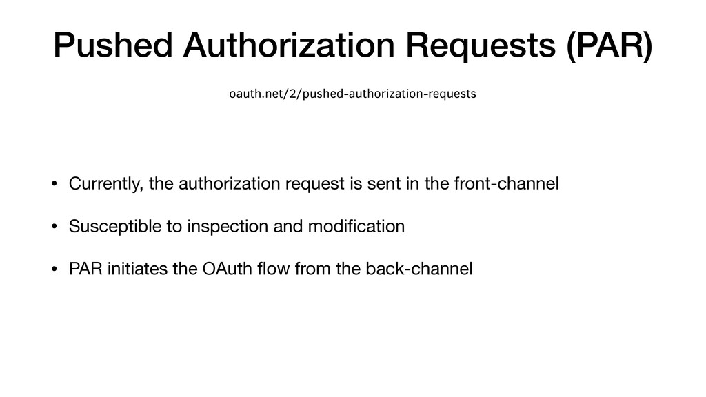 Pushed Authorization Requests (PAR) • Currently...