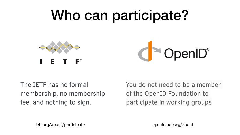 Who can participate? The IETF has no formal mem...