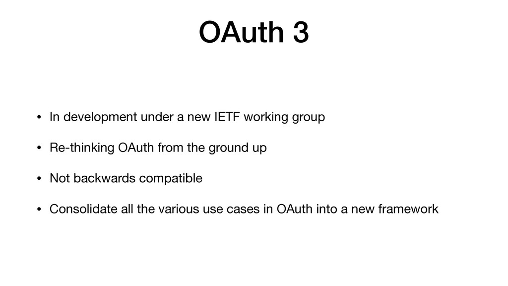 OAuth 3 • In development under a new IETF worki...