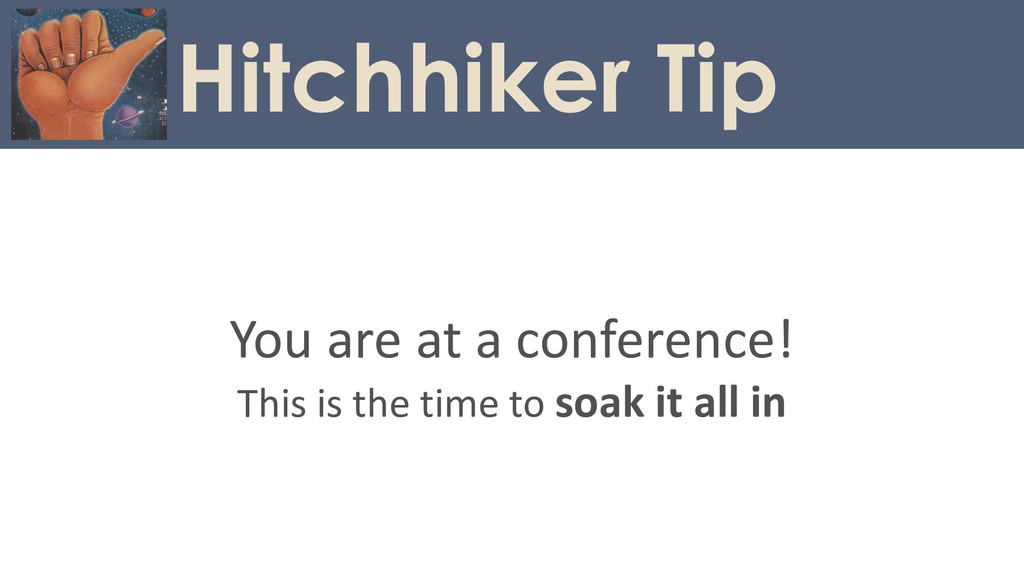 You are at a conference! This is the time to so...