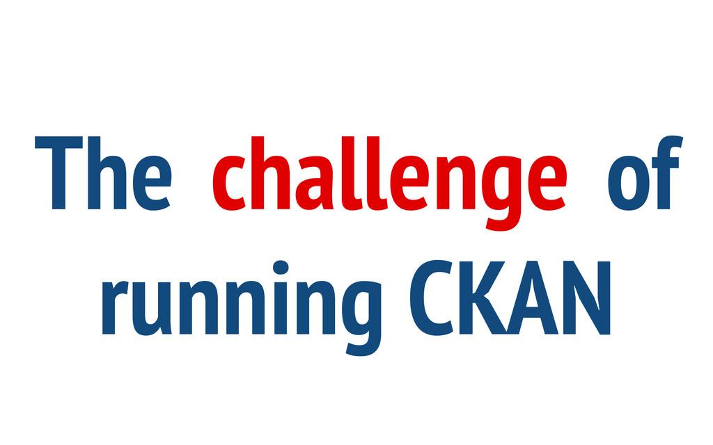 The challenge of running CKAN