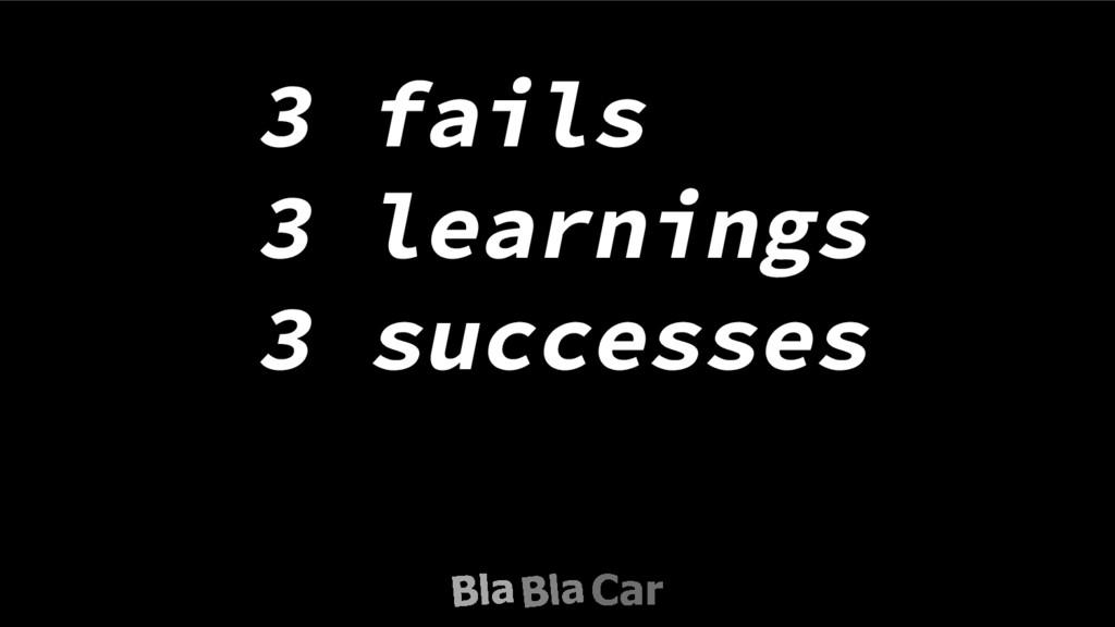 3 fails 3 learnings 3 successes