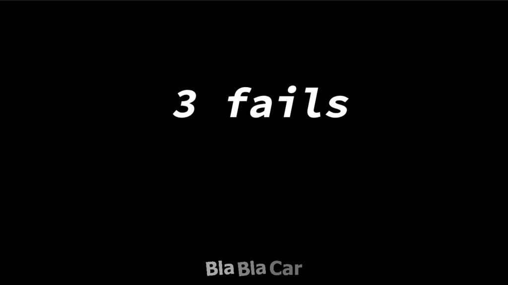 3 fails